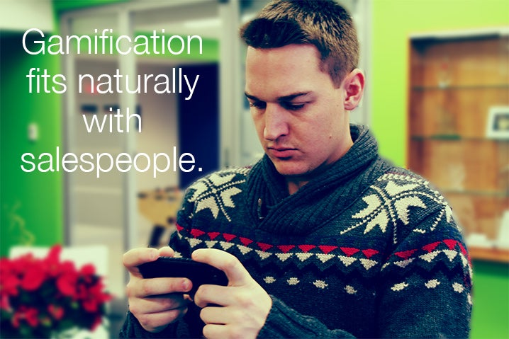 Gamification fits naturally with salespeople.